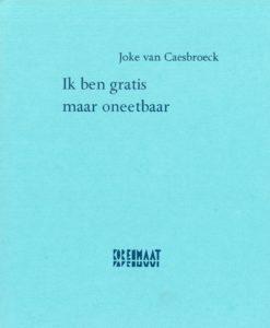 Joke van Caesbroeck: Ik ben gratis maar oneetbaar