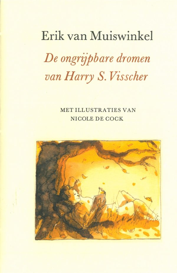 Erik van Muiswinkel: De ongrijpbare dromen van Harry S. Visscher.