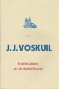 J.J. Voskuil: Ik drink alleen om je dubbel te zien